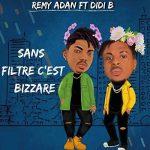 Remy Adan – Sans Filtre C'est Bizzare ft. Didi B