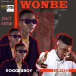Roggerboy ft. Slimfeez — Wonbe Prod. Hiztee