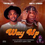 Tayblet ft. Seyi Vibez — Way Up