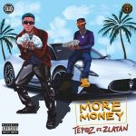 Tepidz — More Money ft. Zlatan
