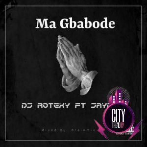 DJ Rotexy ft. Jayroid — Ma Gbabode