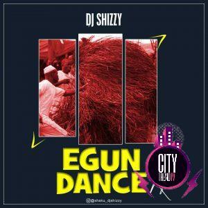 DJ Shizzy – Egun Dance Refix