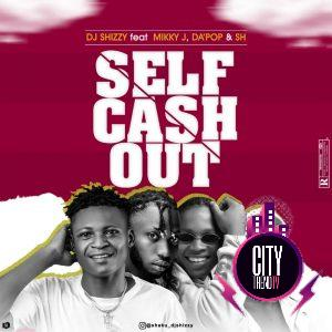 DJ Shizzy ft. Mikky J x Dapop x SH – Self Cashout