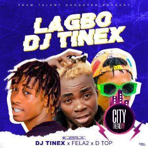 DJ Tinex x Fela 2 x D Top – Lagbo DJ Tinex