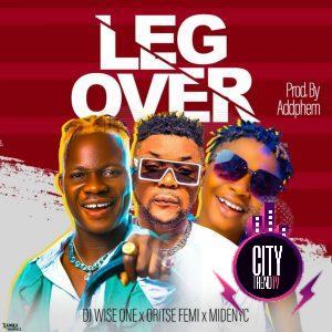 DJ Wise ft. Oritse Femi x Midenyc – Leg Over