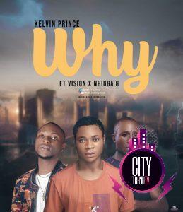 Kelvin Prince ft. Vision x Nhigga G — Why