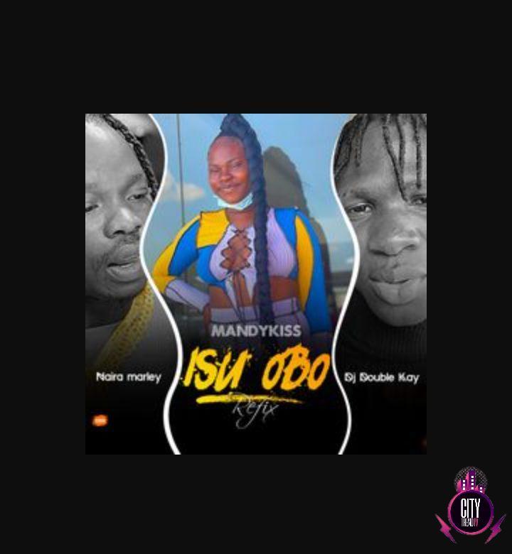 Mandykiss Naira Marley ft. DJ Double Kay – Isu Obo Re