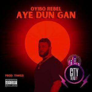Oyibo Rebel – Aye Dun Gan