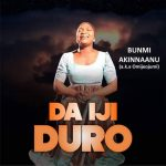 Bunmi Akinnaanu Adeoye – Da Iji Duro