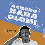 DJ Shizzy – Agbodo Baba Olomi (Refix)