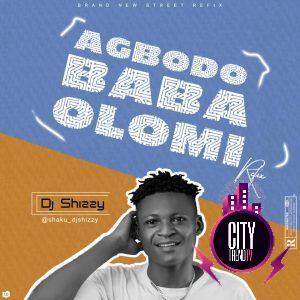DJ Shizzy – Agbodo Baba Olomi Refix