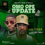 Iju Tiger ft. Destiny Boy – Omo Ope Update