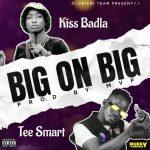 Kiss Badla x Tee Smart — Big On Big
