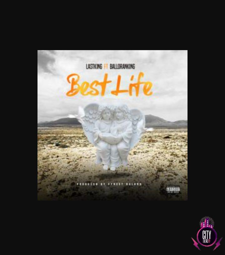 Last King — Best Life ft. Balloranking