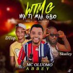 MC Oluomo Abbey ft. Skalie Mental & Dtop – Watimagbo (WTMG)