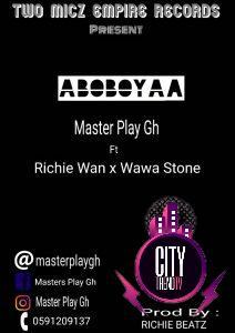 Master Play Gh ft. Richie Wan x Wawa Stone — Aboboyaa