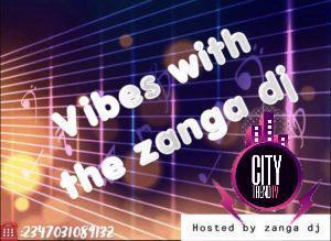 Zanga DJ Dhiin x DJ 4kerty x DJ Kush – Vibes With The Z