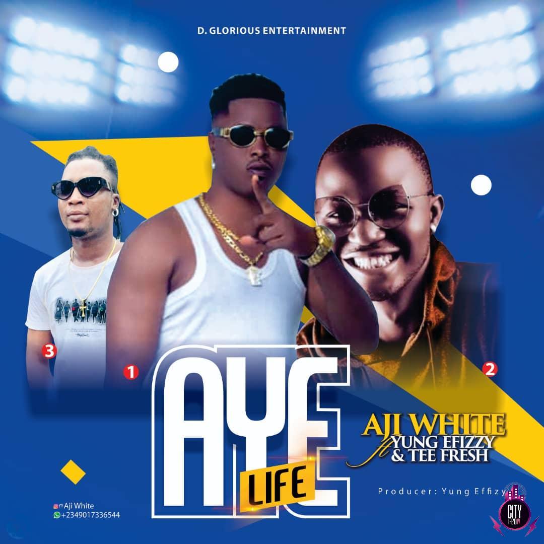 Ajiwhite ft. Yung Efizzy Tee Fresh — Aye Life