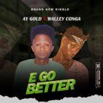 Ay gold Ft Walley Conga E Go Better