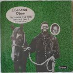 Chief Commander Ebenezer Obey — The Horse, The Man & The Son