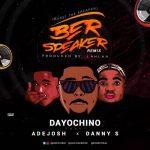 Dayo Chino — Ber Speaker Remix ft. Danny S Adejosh
