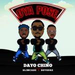 Dayo Chino — Oya Pose ft. Slimcase x Boyodre