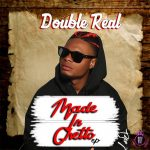 Double Real — Made In Ghetto Zip