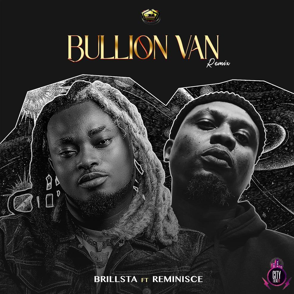 Brillsta ft. Reminisce – Bullion Van Remix