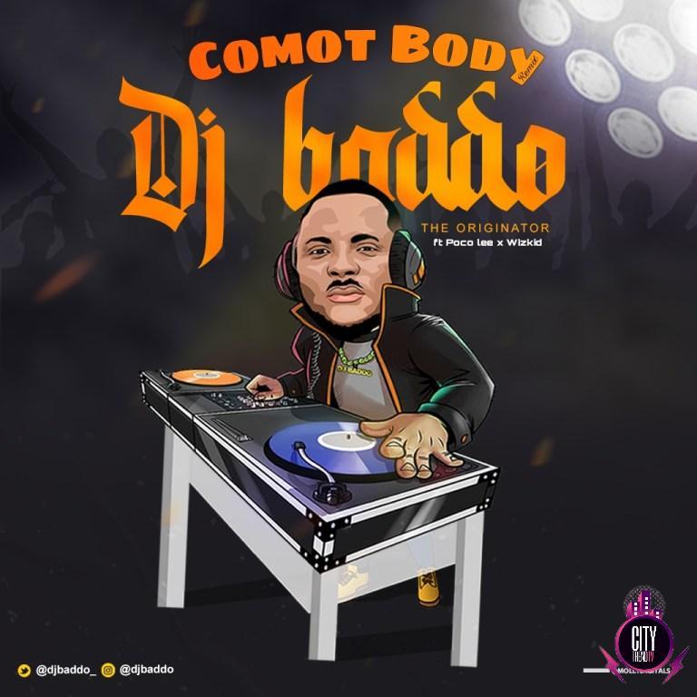 DJ Baddo ft. Poco Lee Wizkid – Comot Body Refix