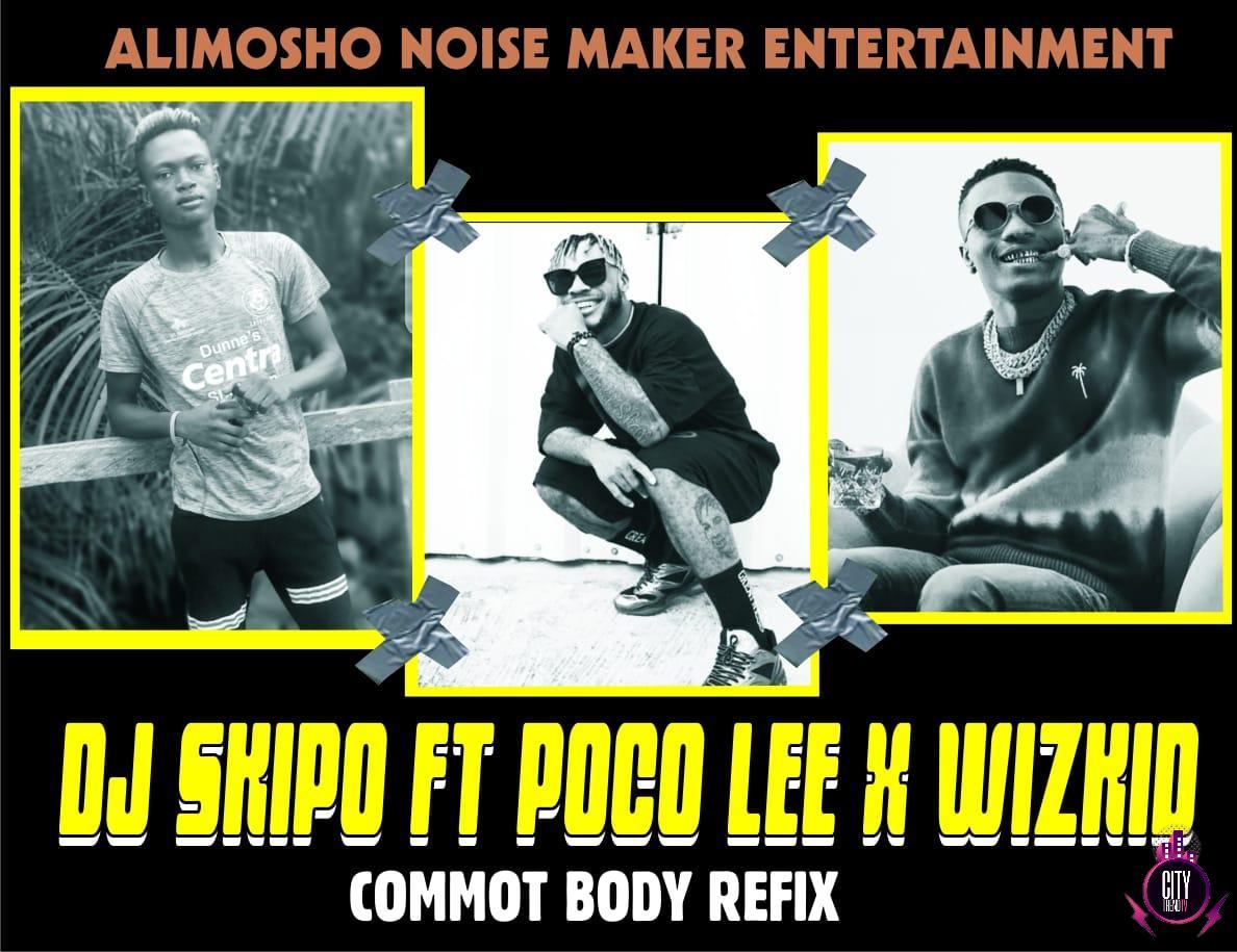 DJ Skipo ft. Poco Lee Wizkid — Comot Body Refix