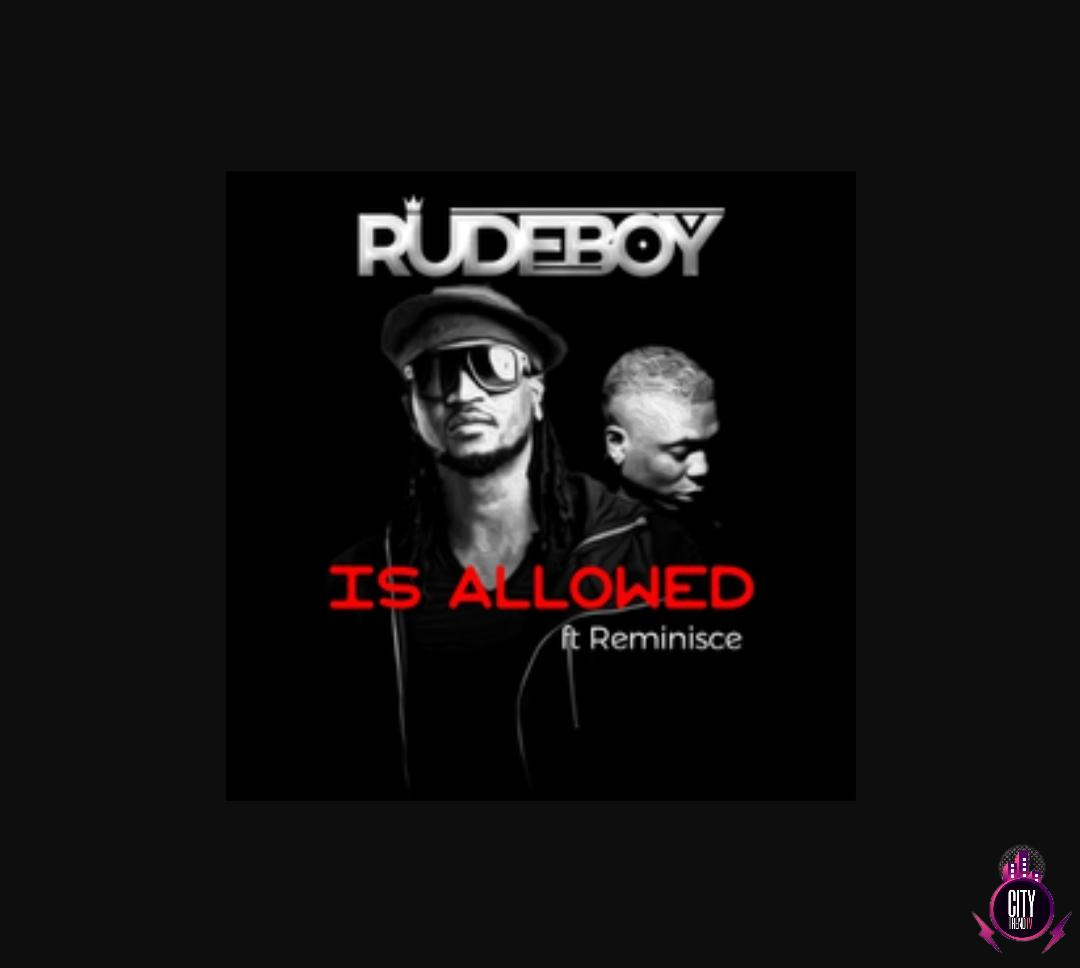 Rudeboy — Is Allowed ft. Reminisce