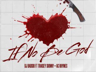 DJ Badsio ft. Traisey Skinny AG Rhymes — If No Be God