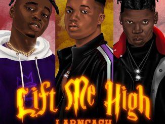 Larncash — Lift Me High ft. Balloranking Seyi Vibez