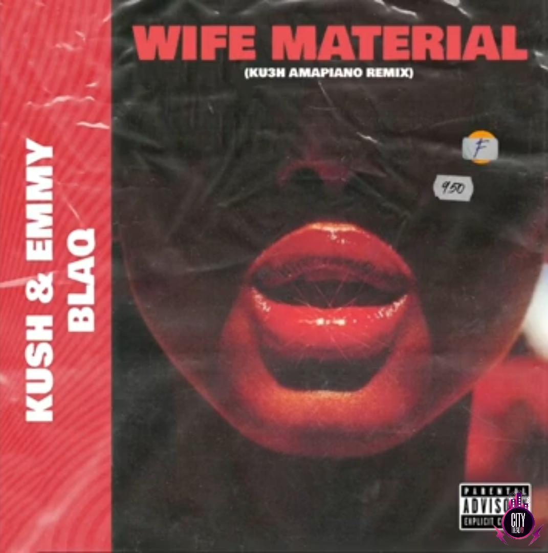 DJ Kush Emmyblaq — Wife Material KU3H Amapiano Remix